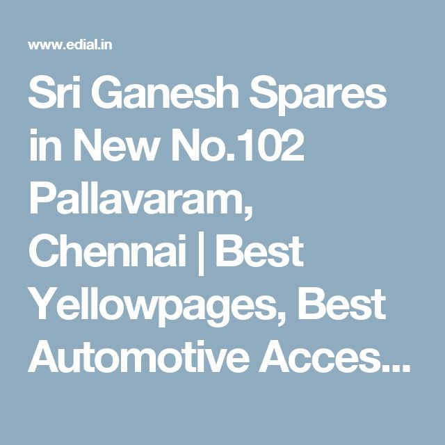 Sri Ganesh Spares in New No.102 Pallavaram, Chennai | Best Yellowpages, Best Automotive Accessories, India