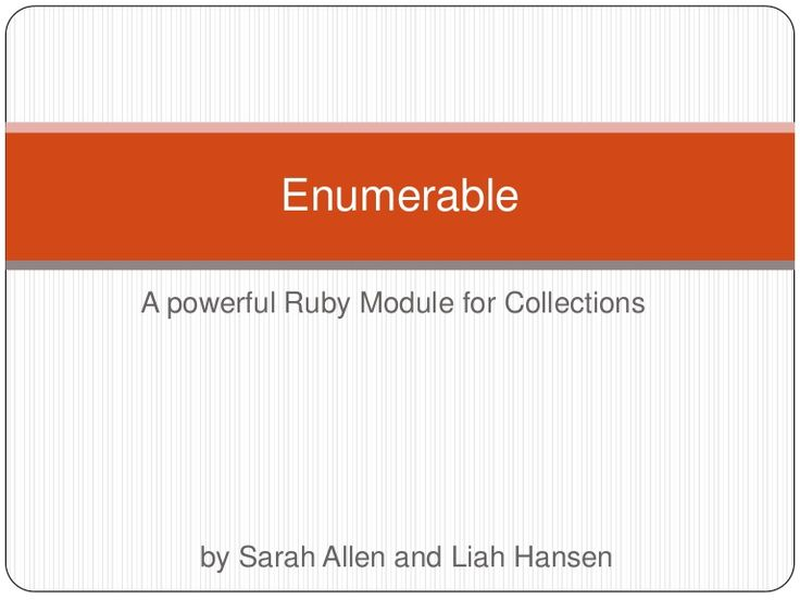 Ruby Enumerable by Sarah Allen via slideshare