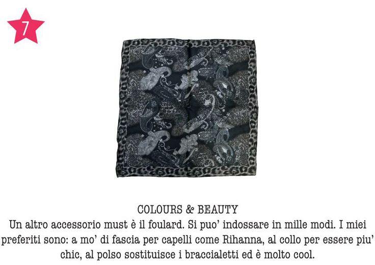 COLOURS & BEAUTY - Un altro accessorio must è il foulard. Si può indossare in mille modi. I miei preferiti sono: a mò di fascia per capelli come Rihanna, al collo per essere più chic, al polso sostituisce i braccialetti ed è molto cool.