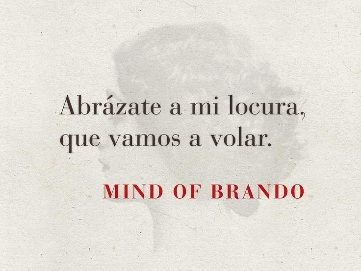Abrázate a mi locura, que vamos a volar #mind of brando