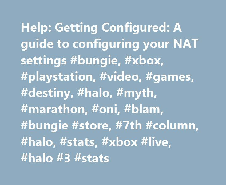 Help: Getting Configured: A guide to configuring your NAT settings #bungie, #xbox, #playstation, #video, #games, #destiny, #halo, #myth, #marathon, #oni, #blam, #bungie #store, #7th #column, #halo, #stats, #xbox #live, #halo #3 #stats http://turkey.nef2.com/help-getting-configured-a-guide-to-configuring-your-nat-settings-bungie-xbox-playstation-video-games-destiny-halo-myth-marathon-oni-blam-bungie-store-7th-column-halo-s/  #What can UPnP or port forwarding settings potentially solve?…