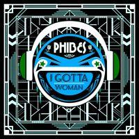 Phibes - I Gotta Woman (2017 Remix)...