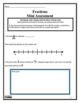 This is a 24 page Fractions Assessment Product that is aligned to the Common Core Standard Numbers and Operations-Fractions 5, 6, and 7 for 4th grade. (4.NF.5-7). Each mini assessment has fraction models, designated work spaces, and open-ended questions to promote higher level thinking.