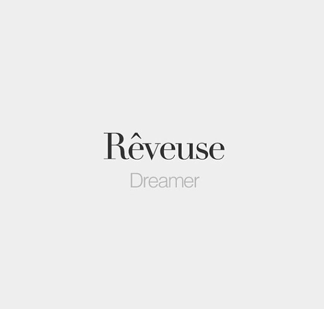 "Rêveuse is ACTUALLY ""DREAMY"" not dreamer. DREAMER is ""REVEUR"""