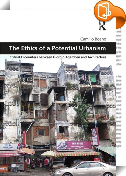 The Ethics of a Potential Urbanism    :   The Ethics of a Potential Urbanism explores the possible and potential relevance of Giorgio Agamben's political thoughts and writings for the theory and the practice of architecture and urban design. It sketches out the potentiality of Agamben's politics, which can affect change in current architectural and design discourses. The book investigates the possibility of an inoperative architecture, as an ethical shift for a different practice, just...
