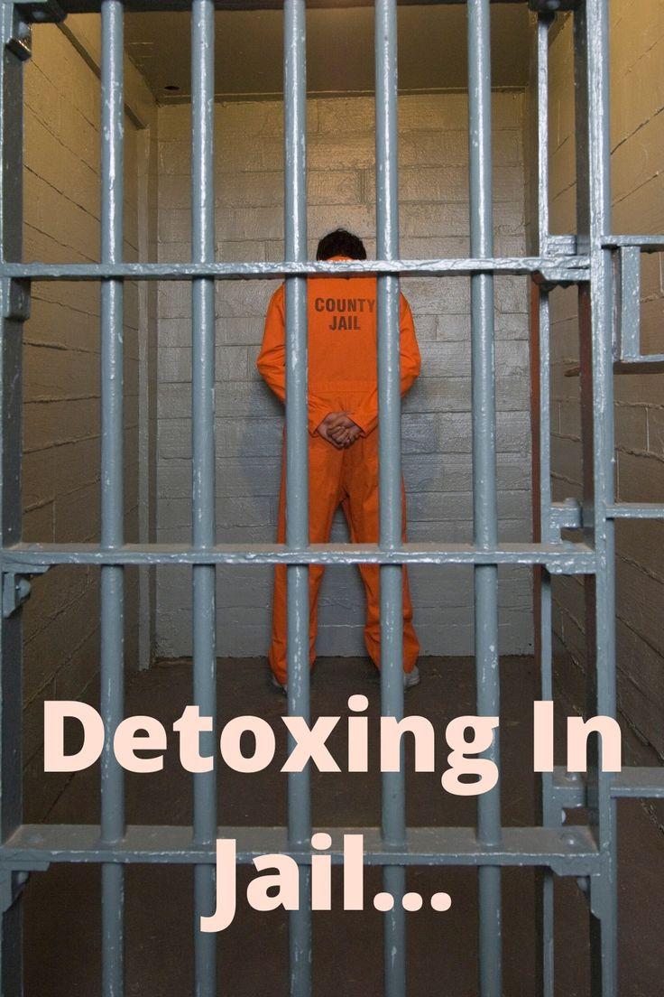 Detoxing in jail jail detox what is like