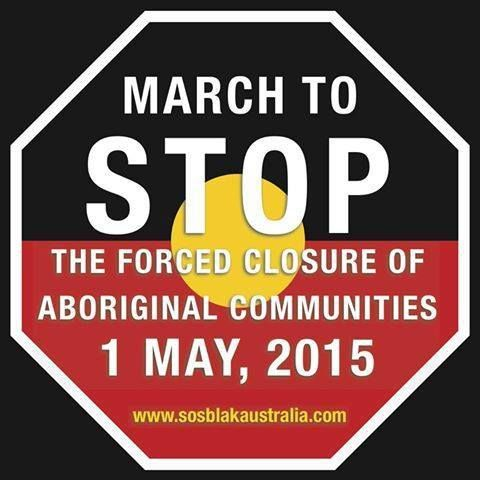 March to STOP the Forced Closure of Aboriginal Communities, 1 May, 2015 #sosblakaustralia