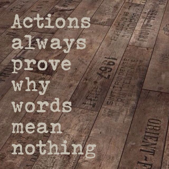 Actions always prove why #words mean nothing #quote https://www ...