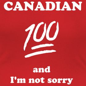 100 Canadian and I'm not sorry | Stiletto Supermom