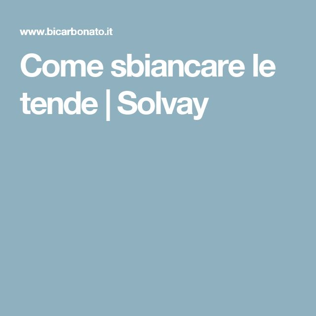 Come sbiancare le tende|Solvay