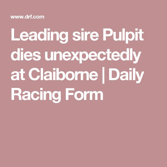Leading sire Pulpit dies unexpectedly at Claiborne | Daily Racing Form