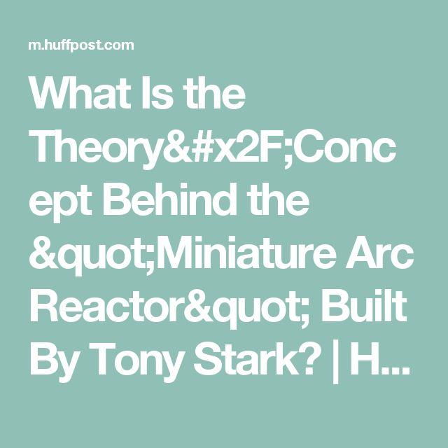 """What Is the Theory/Concept Behind the """"Miniature Arc Reactor"""" Built By Tony Stark? 