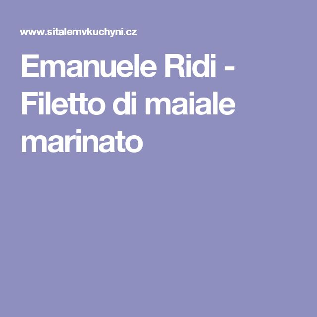 Emanuele Ridi - Filetto di maiale marinato