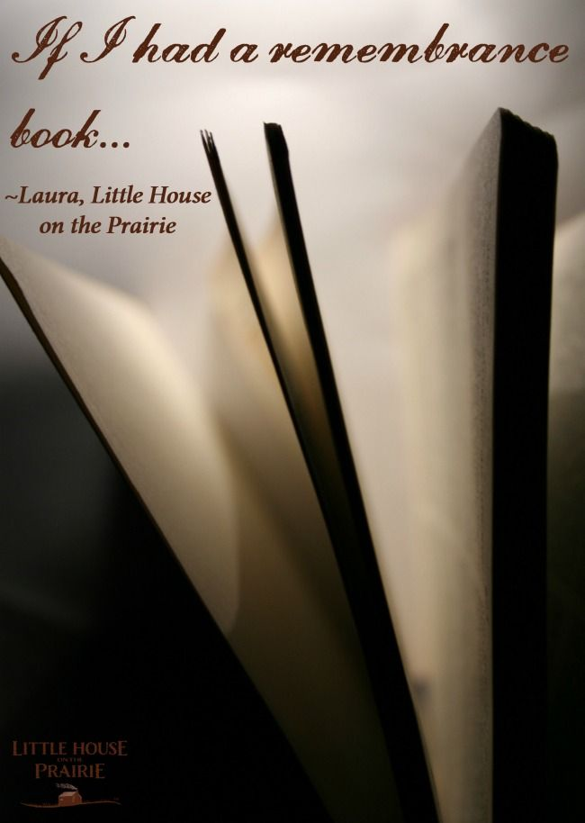 """""""If I had a remembrance book..."""" Laura Ingalls -Little House on the Prairie TV Show"""