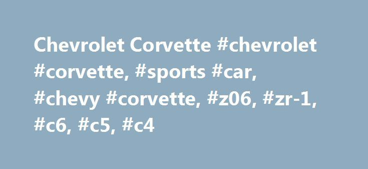 Chevrolet Corvette #chevrolet #corvette, #sports #car, #chevy #corvette, #z06, #zr-1, #c6, #c5, #c4 http://oregon.remmont.com/chevrolet-corvette-chevrolet-corvette-sports-car-chevy-corvette-z06-zr-1-c6-c5-c4/  # Chevrolet Corvette sepower ZR1, the Corvette has transformed a lot over time, but it has always maintained the key aspects of style and performance that make a Vette a Vette. Note that the Corvette continues on for its seventh generation as the Corvette Stingray. which is reviewed…