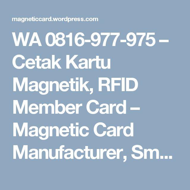 WA 0816-977-975 – Cetak Kartu Magnetik, RFID Member Card – Magnetic Card Manufacturer, Smart Card Manufacturer Indonesia, Cetak Kartu Magnetik