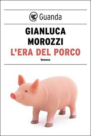 Gianluca Morozzi. L'era del porco.