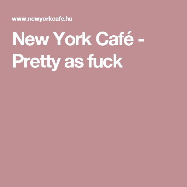 New York Café - Pretty as fuck