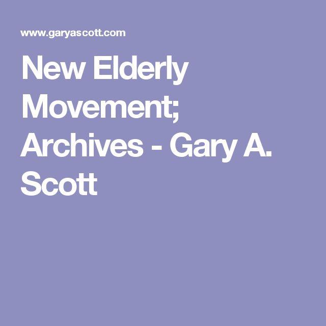 New Elderly Movement; Archives - Gary A. Scott