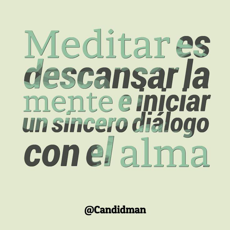 Meditar es descansar la Mente e iniciar un sincero diálogo con el Alma.