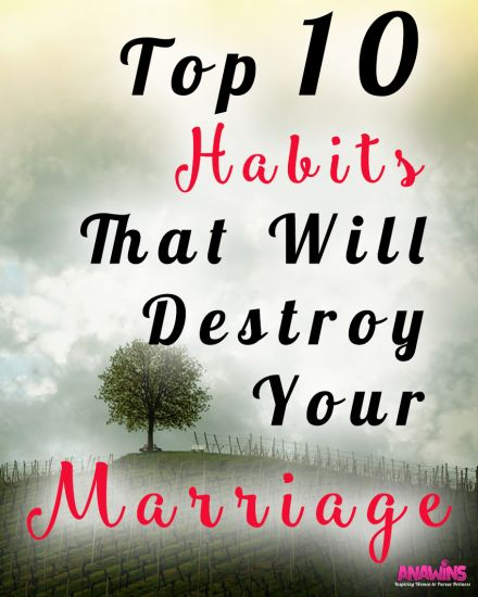 Check out the top 10 habits that will destroy your marriage.
