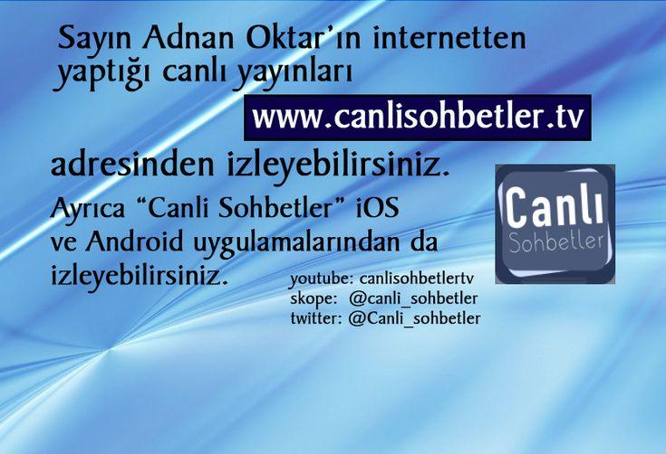http://canlisohbetler.tv http://adnanoktardiyorki.org http://harunyahya.com http://harunyahya.org http://adnanoktar.com http://belgeseller.tv http://harunyahya.fm iphone/ canlisohbetler (https://itunes.apple.com/tr/app/canlı-sohbetler/id1347902044?l=tr&mt=8 Android: canlisohbetler https://play.google.com/store/apps/details?id=com.canlisohbetler Youtube: https://www.youtube.com/canlisohbetlertv Scope: @canli_sohbetler