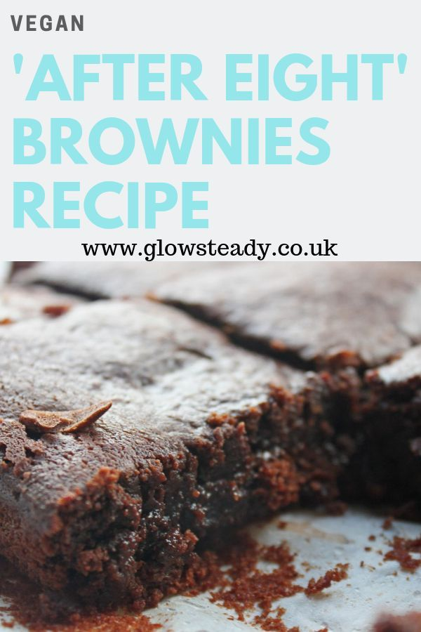 Vegan After Eight Brownie Recipe Glow Steady Chocolate Brownie Recipe Brownie Recipes Vegan Mints