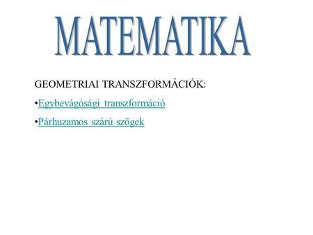 GEOMETRIAI TRANSZFORMÁCIÓK: Egybevágósági transzformáció Párhuzamos szárú szögek.