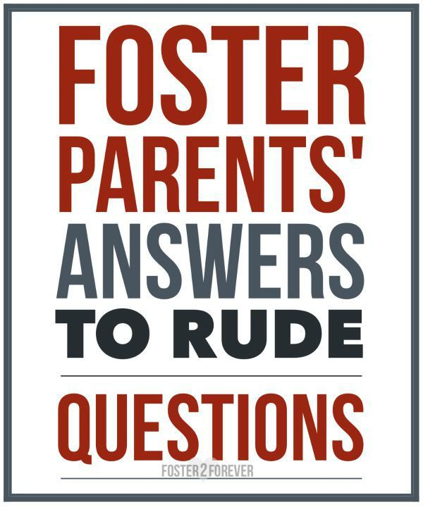 Foster parents can get asked some of the rudest questions. Here are some great answers!