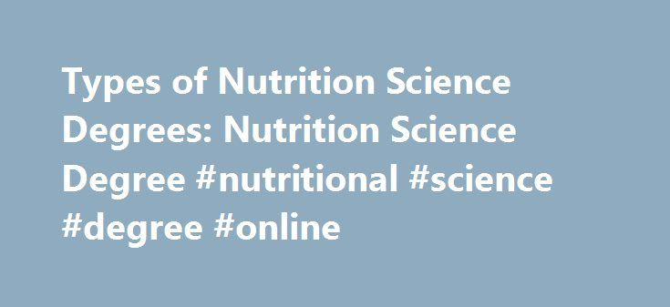 Types of Nutrition Science Degrees: Nutrition Science Degree #nutritional #science #degree #online http://cameroon.remmont.com/types-of-nutrition-science-degrees-nutrition-science-degree-nutritional-science-degree-online/  # Types of Nutrition Science Degrees Types of Nutrition Science Degrees Whether you want a nutrition-science career in public health or the private sector, this degree gives you the tools to help people on a personal level by teaching them what their bodies need to be…