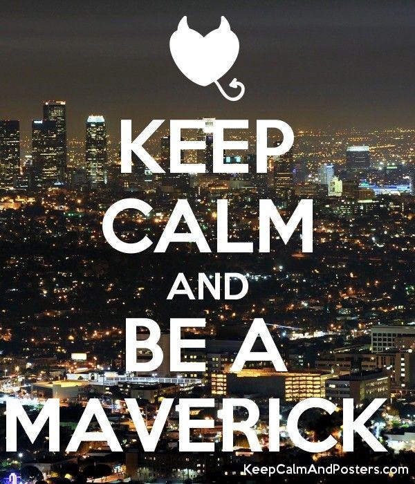 KEEP CALM AND BE A MAVERICK