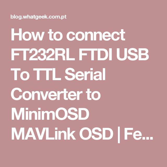 How to connect FT232RL FTDI USB To TTL Serial Converter to MinimOSD MAVLink OSD | Feiticeir0's Blog
