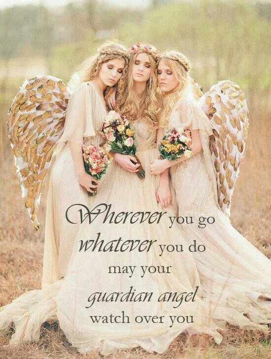Wherever you go whatever you do may your guardian angel watch over you.