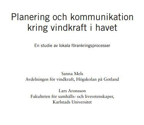 Mels & Aronsson (2010) Planering och kommunikation kring #vindkraft i havet: en studie av lokala förankringsprocesser https://www.naturvardsverket.se/Documents/publikationer/978-91-620-6350-4.pdf?pid=3657 .