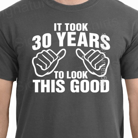 It Took 30 Years To Look This Good TShirt 30th by signaturetshirts, $12.95
