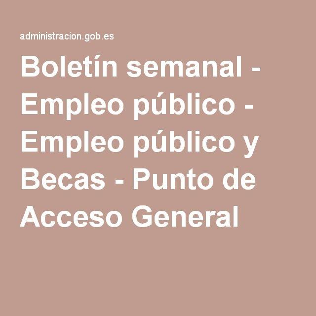 Boletín semanal - Empleo público - Empleo público y Becas - Punto de Acceso General