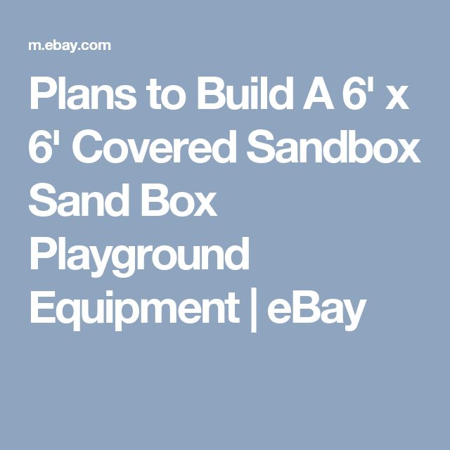 Plans to Build A 6' x 6' Covered Sandbox Sand Box Playground Equipment | eBay