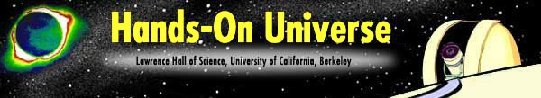 Hand-On Universe, Lawrence Hall of Science, University of California, Berkeley- explore the universe using STEM concepts