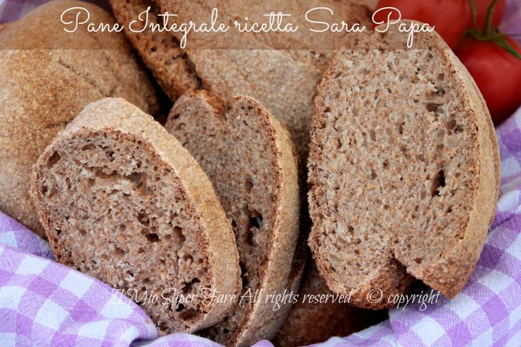 Pane integrale ricetta di Sara Papa con lievito madre: buono e sano! Ricco di fibra, vitamine, sali minerali ed è meno calorico rispetto al pane bianco.
