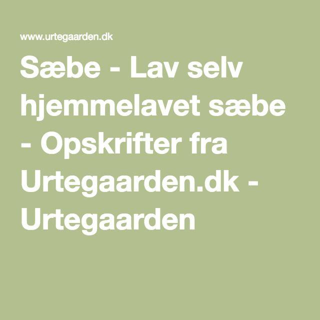 Sæbe - Lav selv hjemmelavet sæbe - Opskrifter fra Urtegaarden.dk - Urtegaarden