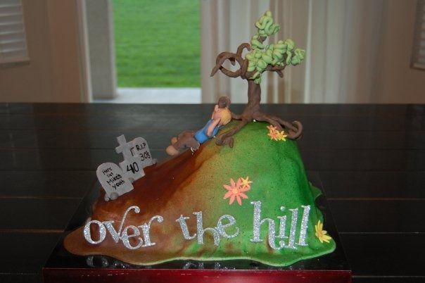 Over the Hill cake for my brother-in-law Cakes ...
