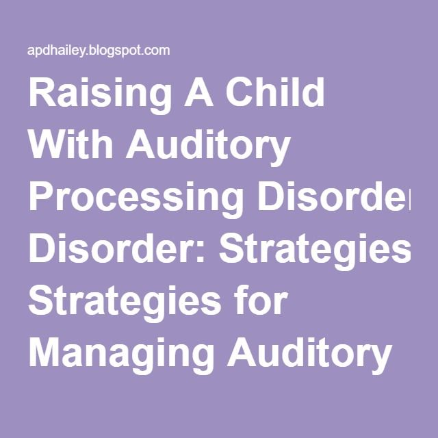 Raising A Child With Auditory Processing Disorder: Strategies for Managing Auditory Processing Disorder