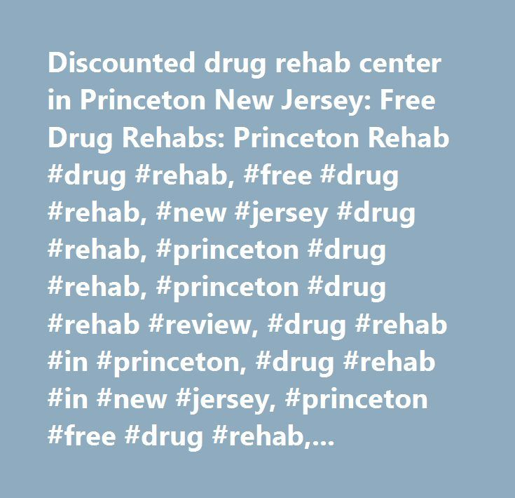 Discounted drug rehab center in Princeton New Jersey: Free Drug Rehabs: Princeton Rehab #drug #rehab, #free #drug #rehab, #new #jersey #drug #rehab, #princeton #drug #rehab, #princeton #drug #rehab #review, #drug #rehab #in #princeton, #drug #rehab #in #new #jersey, #princeton #free #drug #rehab, #princeton #affordable #drug #rehab, #cheap #drug #rehab…