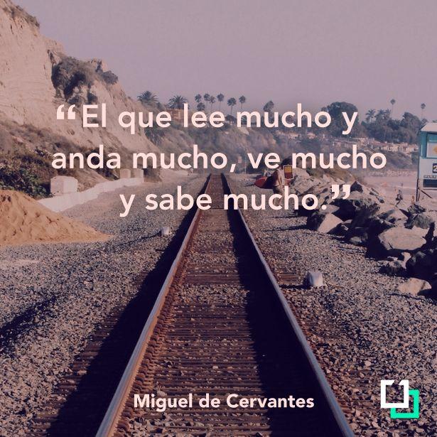"""""""El que lee mucho y anda mucho, ve mucho y sabe mucho"""" - Miguel de Cervantes"""