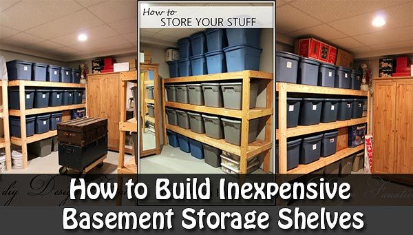 How to Build Inexpensive Basement Storage Shelves How to Build Inexpensive Basement Storage Shelves We all know that store bought shelving are either very hard to assemble or flimsy and most the time very