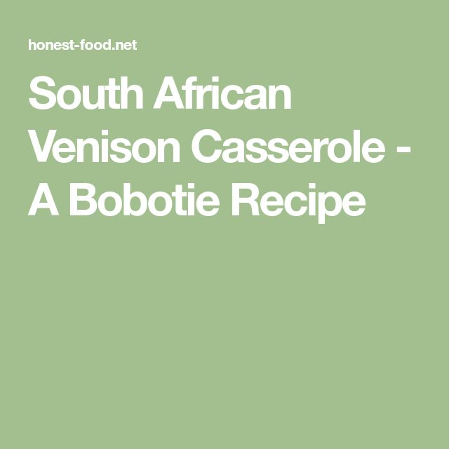 South African Venison Casserole - A Bobotie Recipe