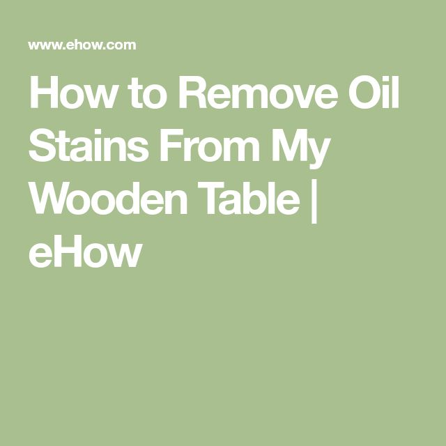 How to Remove Oil Stains From My Wooden Table | eHow