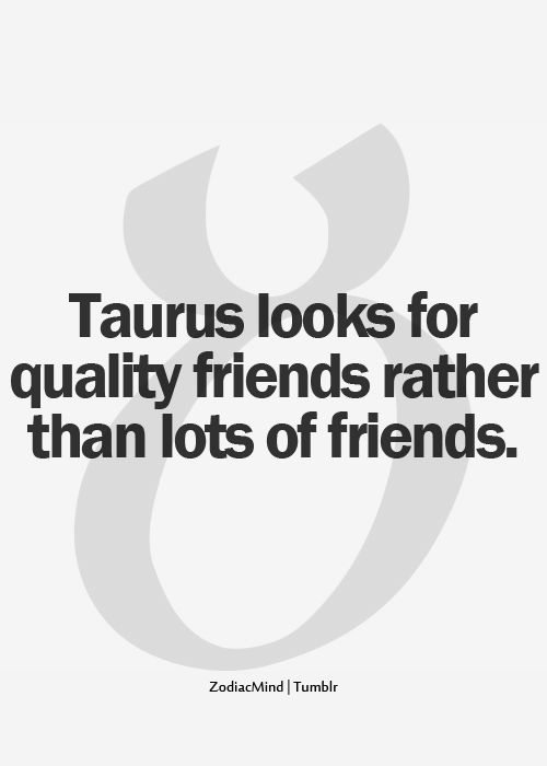 Quality friends rather than lots of friends #taurus