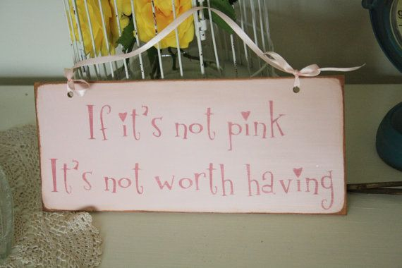 *If Its Not Pink Its Not Worth Having*  So many women can relate to this, I can only imagine whos hands it mind end up in.  Lovely pale pink paint