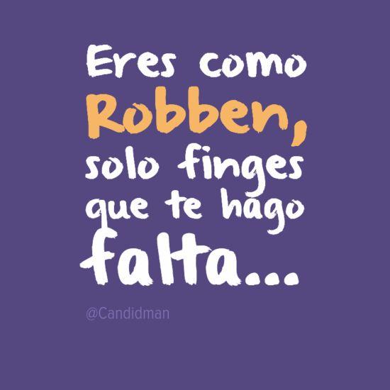 """""""Eres como #Robben, solo #Finges que te hago #Falta"""". #NoEraPenal #Citas #Frases #mundial2014"""